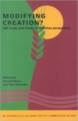 Modifying Creation?: GM Crops and Foods A Christian Perspective