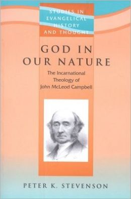 God in Our Nature: The Incarnational Theology of John McLeod Campbell