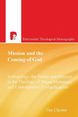 Mission and the Coming of God: Eschatology, the Trinity and Mission in the Theology of Jrgen Moltmann and Contemporary Evangelicalism