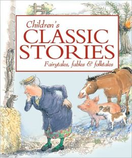 Childrens Classic Stories: A Timeless Collection of Fairytales, Fables and Folktales