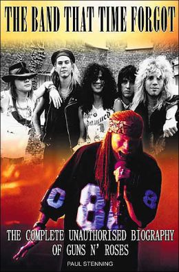 Band That Time Forgot: The Complete Unauthorised Biography of Guns N' Roses