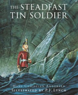 Steadfast Tin Soldier: A Retelling of Hans Christian Andersen's Tale