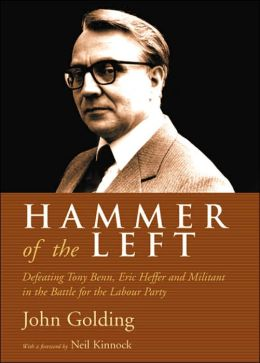 Hammering the Left: The Rise and Fall of Tony Benn, Eric Heffer and the Labour Left