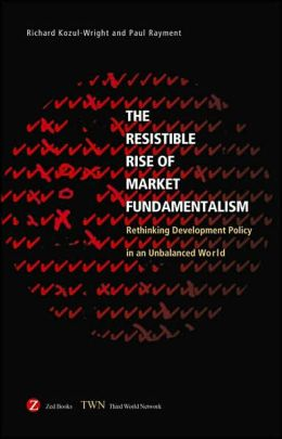 Resistible Rise of Market Fundamentalism: Rethinking Development Policy in an Unbalanced World