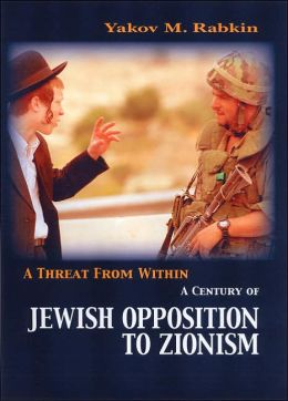 Threat from Within: A History of Jewish Opposition to Zionism