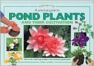 A Practical Guide to Pond Plants and Their Cultivation: How to Use a Wide Range of Plants in and around Your Garden Pond