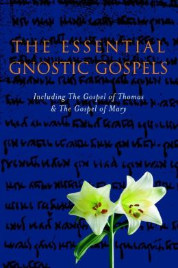 The Gnostic Gospels: Including the Gospel of Thomas The Gospel of Mary Magdalene