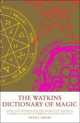 Watkins Dictionary of Magic: Over 3,000 Entries on the World of Magical Formulas, Secret Symbols, and the Occult