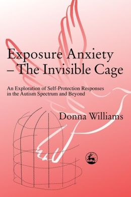Exposure Anxiety - The Invisible Cage: An Exploration of Self-Protection Response in the Autism Spectrum
