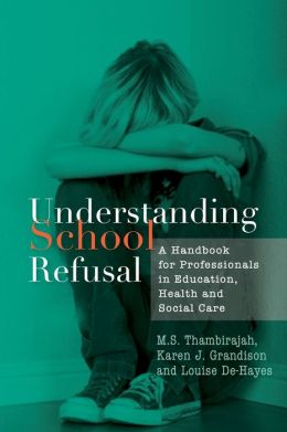 Understanding School Refusal: A Handbook for Professionals in Education, Health and Social Care