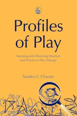 Profiles of Play: Assessing and Observing Structure and Process in Play Therapy