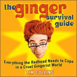 Ginger Survival Guide: Everything the Redhead Needs to Cope in a Cruel Gingerist World