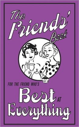 The Friends' Book: For the Friend Who's Best at Everything