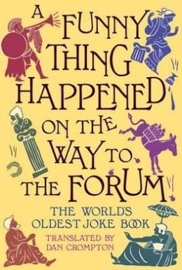 Funny Thing Happened on the Way to the Forum: The World's Oldest Joke Book