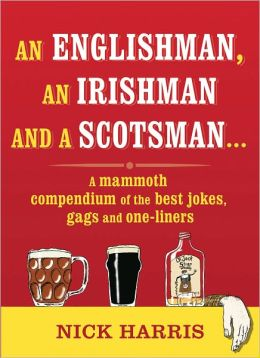 An Englishman, an Irishman and a Scotsman: A Mammoth Compendium of the Best Jokes, Gags and One-liners