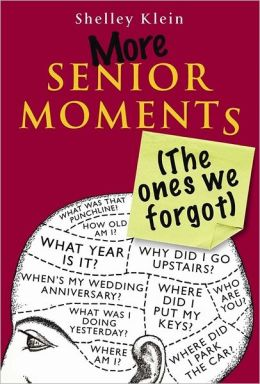 More Senior Moments: (The Ones We Forgot)