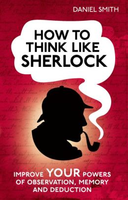 how to think like sherlock improve These two books give us insights into how brain science can help us understand  our nature, improve our lives, and help us empathize with.