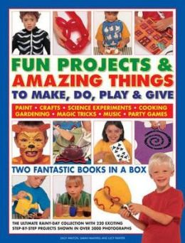 Fun Projects & Amazing Things To Make, Do, Play & Give: Two fantastic books in a box: the ultimate rainy-day collection with 220 exciting step-by-step projects shown in over 3000 photographs