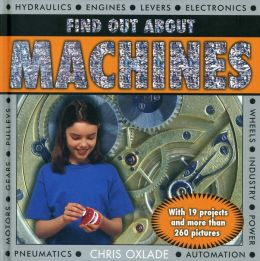 Find Out About Machines: With 19 projects and more than 260 pictures