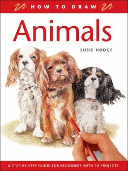 How to Draw Animals: A Step-By-Step Guide for Beginners with 10 Projects ( How To Draw Series)