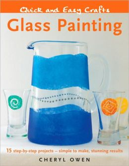 Quick and Easy Crafts: Glass Painting: 15 Step-by-Step Projects - Simple to Make, Stunning Results