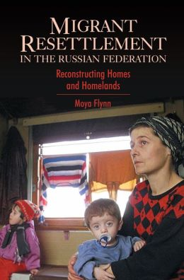 Migrant Resettlement in the Russian Federation: Reconstructing Homes and Homelands