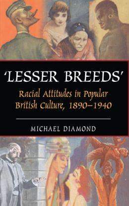 Lesser Breeds: Attitudes to Race 1890-1940