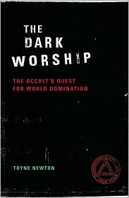 The Dark Worship: The Occult's Quest for World Domination