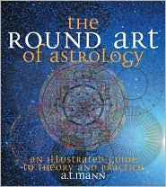 The Round Art of Astrology: An Illustrated Guide to Theory and Practice