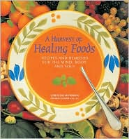 A Harvest of Healing Foods: Recipes and Remedies for the Mind, Body and Soul