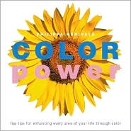 Color Power: Top Tips For Enhancing Every Area of Your Life Through Color
