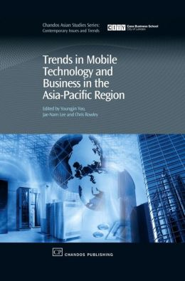 Trends in Mobile Technology and Business in the Asia-Pacific Region