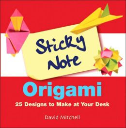 Sticky Note Origami: 25 Designs to Make at Your Desk