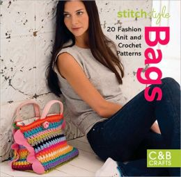 Stitch Style Bags: 20 Fashion Knit and Crochet Patterns