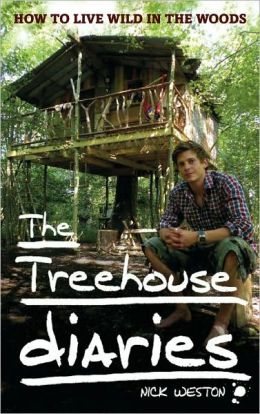 The Treehouse Diaries: How to Live Wild in the Woods