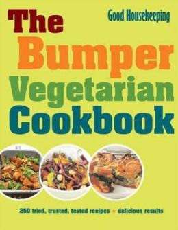 The Bumper Vegetarian Cookbook: 250 Tried, Tested, Trusted Recipes. by Good Housekeeping