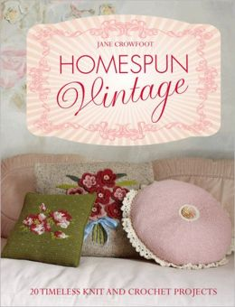 Homespun Vintage: 20 Timeless Knit and Crochet Projects