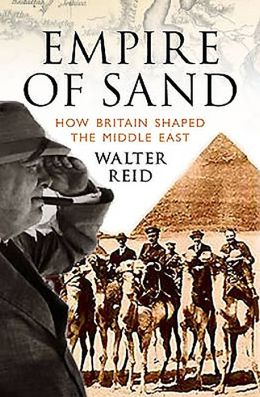 Empire of Sand: How Britain Shaped the Middle East