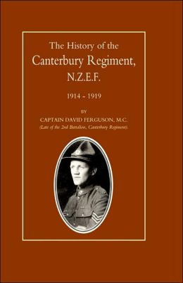 History Of The Canterbury Regiment. N.Z.E.F. 1914-1919