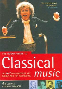 The Rough Guide to Classical Music: The A-Z of Composers, Key Works and Top Recordings
