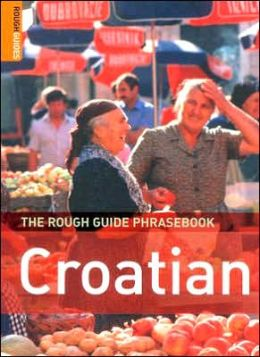 The Rough Guide to Croatian Phrasebook (Rough Guide Phrasebooks Series)