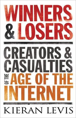 Winners & Losers: Creators & Casualties of the Age of the Internet