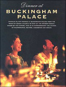 Dinner at Buckingham Palace: A Unique Collection of Recipes,Menus,Anecdotes and Tastes of the Royal Household