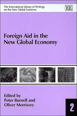 Foreign Aid in the New Global Economy (International Library of Writings on the New Global Economy Series)