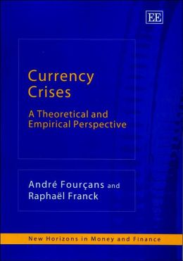 Currency Crises: A Theoretical and Empirical Perspective (New Horizons in Money and Finance)