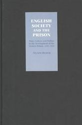 English Society and the Prison: Time, Culture and Politics in the Development of the Modern Prison, 1850-1920