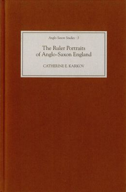 The Ruler Portraits of Anglo-Saxon England