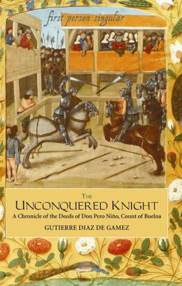 The Unconquered Knight: A Chronicle of the Deeds of Don pero niño, Count of Buelna