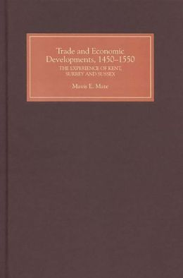 Trade and Economic Developments, 1450-1550: The Experience of Kent, Surrey and Sussex