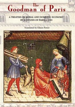 The Goodman of Paris (Le Ménagier de Paris): A Treatise on Moral and Domestic Economy by A Citizen of Paris, c.1393